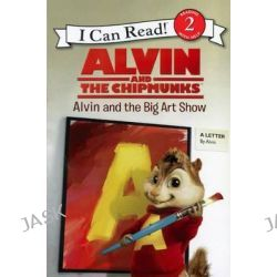 Alvin and the Chipmunks, Alvin and the Big Art Show by Jodi Huelin, 9780606350402.