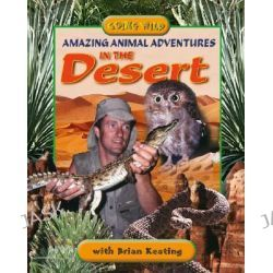 Amazing Animal Adventures in the Desert, Going Wild (Hardcover) by Brian Keating, 9781894856713.