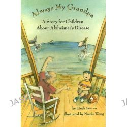 Always My Grandpa, A Story for Children About Alzheimer's Disease by Linda Scacco, 9781591473121.