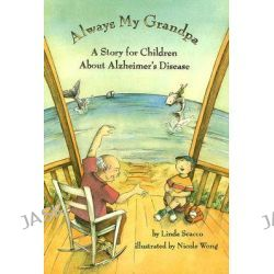 Always My Grandpa, A Story for Children About Alzheimer's Disease by Linda Scacco, 9781591473114.