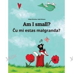 Am I Small? Cu Mi Malgrandas?, Children's Picture Book English-Esperanto (Bilingual Edition) by Philipp Winterberg, 9781493668175.