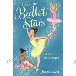 Amazing Arabesque, Ballet Stars Series : Book 2 by Jane Lawes, 9781409583547.