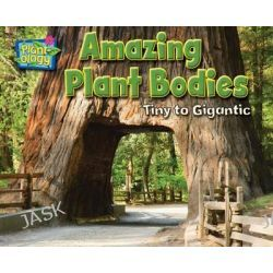 Amazing Plant Bodies, Tiny to Gigantic by Ellen Lawrence, 9781617725920.