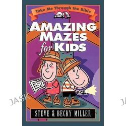 Amazing Mazes for Kids, Take Me Through the Bible by Steve Miller, 9781565078468.
