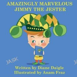 Amazingly Marvelous Jimmy the Jester by Diane Daigle, 9781503177444.