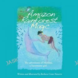 Amazon Rainforest Magic, The Adventures of Meromi, a Yanomami Girl by Barbara Crane Navarro, 9782954746166.