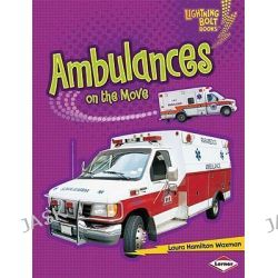 Ambulances on the Move, Lightning Bolt Books: Vroom-Vroom (Paperback) by Laura Hamilton Waxman, 9780761371106.