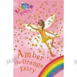 Amber the Orange Fairy : The Rainbow Fairies, The Rainbow Magic Series : Book 2 by Daisy Meadows, 9781843620174.