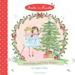 Amelie and Nanette, Snow Flakes and Fairy Wishes by Sophie Tilley, 9781408836644.