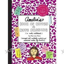 Amelia's Book of Notes & Note Passing : (A Note Notebook), (A Note Notebook) by Marissa Moss, 9780689874468.