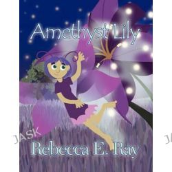 Amethyst Lily by Rebecca E Ray, 9781462695638.