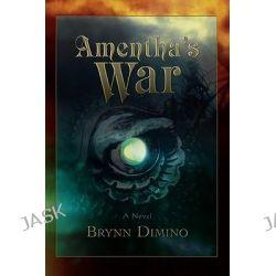 Amentha's War by Brynn Dimino, 9780595420490.