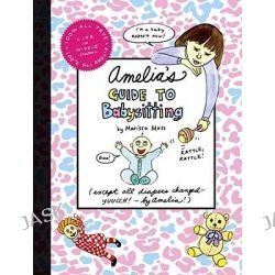 Amelia's Guide to Babysitting, Amelia's Notebook (Hardcover) by Marissa Moss, 9781416950516.