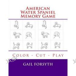 American Water Spaniel Memory Game, Color - Cut - Play by Gail Forsyth, 9781514293270.