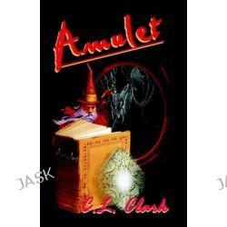 Amulet by C L Clark, 9781588512178.
