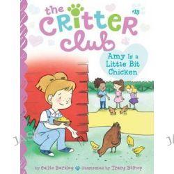 Amy Is a Little Bit Chicken, Critter Club by Callie Barkley, 9781481451741.