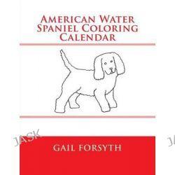 American Water Spaniel Coloring Calendar by Gail Forsyth, 9781511558785.