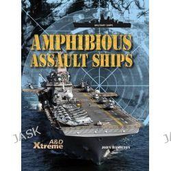 Amphibious Assault Ships, Military Ships by John Hamilton, 9781617835209.