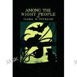 Among the Night People by Clara Dillingham Pierson, 9781599150208.