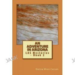 An Adventure in Arizona, Las Mysteries - Book 2 by Donna Wren Carson, 9781495412516.