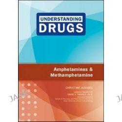 Amphetamines and Methamphetamine, Understanding Drugs by Christine A. Adamec, 9781604135305.