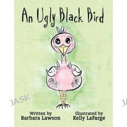 An Ugly Black Bird by Barbara Lawson, 9781615466566.