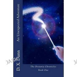 An Unexpected Adventure by D X Dunn, 9781490997551.