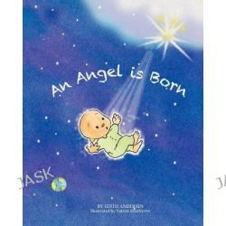 An Angel Is Born by Edith Andersen, 9781470182076.