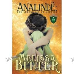 Analinde, The Chronicles of Loresse by Melissa Bitter, 9780982594421.