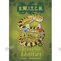 Anaconda Adventure, S.W.I.T.C.H. by Ali Sparkes, 9781467721165.