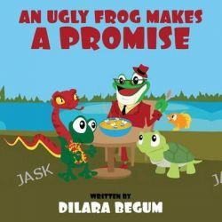 An Ugly Frog Makes a Promise by Dilara Begum, 9781633823631.