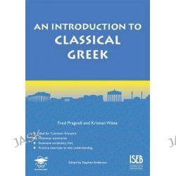 An Introduction to Classical Greek, An Introduction to Classical Greek by Fred Pragnell, 9781905735884.