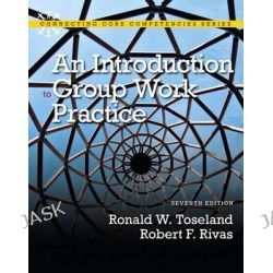 An Introduction to Group Work Practice Plus MySocialWorkLab with Etext -- Access Card Package, Connecting Core Competencies by Ronald W. Toseland, 9780205042463.