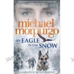 An Eagle in the Snow by Michael Morpurgo, 9780008134150.