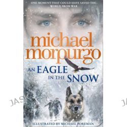 An Eagle in the Snow by Michael Morpurgo, 9780008134167.