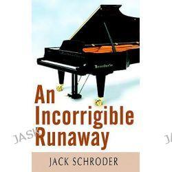 An Incorrigible Runaway by Jack Schroder, 9780976381051.