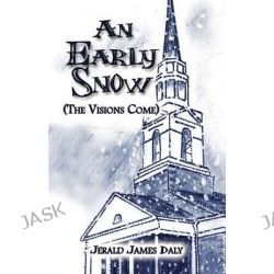 An Early Snow (the Visions Come) by Jerald James Daly, 9781607036104.