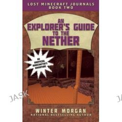 An Explorer's Guide to the Nether, Book Two by Winter Morgan, 9781510703513.