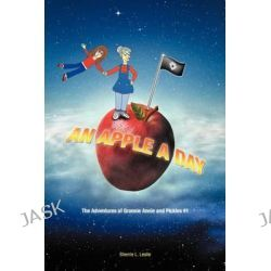An Apple a Day, The Adventures of Grannie Annie and Pickles #1 by Sherrie L. Leslie, 9781462046065.