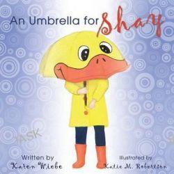 An Umbrella for Shay by Karen Wiebe, 9781770698482.