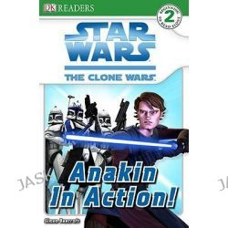 Anakin in Action, DK Readers: Level 2 by Simon Beecroft, 9781436434942.