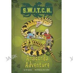 Anaconda Adventure, S.W.I.T.C.H. by Ali Sparkes, 9781467721684.