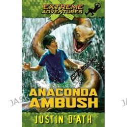 Anaconda Ambush, Extreme Adventures by Justin D'Ath, 9780143303701.