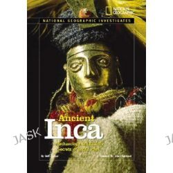 Ancient Inca, Archaeology Unlocks the Secrets of the Inca's Past by Beth Gruber, 9780792278733.