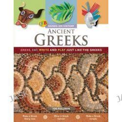 Ancient Greeks, Dress, Eat, Write, and Play Just Like the Greeks by Mr Joe Fullman, 9781595661524.