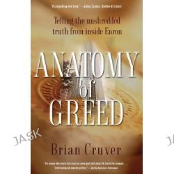 Anatomy of Greed, Telling the Unshredded Truth from Inside Enron by Brian Cruver, 9780786712052.