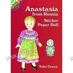 Anastasia from Russia Sticker Paper Doll, Dover Little Activity Books Paper Dolls by Yuko Green, 9780486405148.