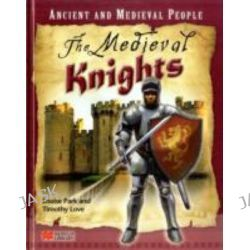 Ancient and Medieval People the Medieval Knights Macmillan Library, Ancient and Medieval People by Louise Park, 9781420267860.