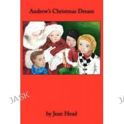 Andrew's Christmas Dream by Jean Head, 9781937260194.