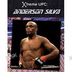 Anderson Silva, Xtreme UFC by John Hamilton, 9781616134785.